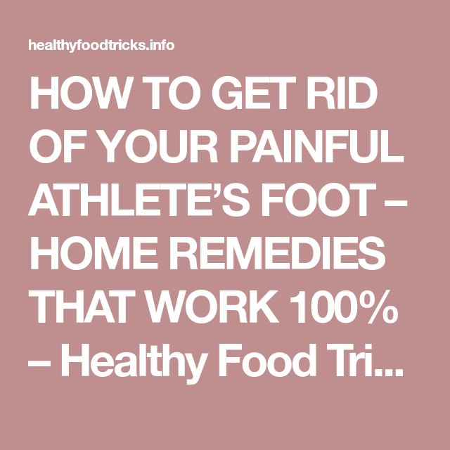 HOW TO GET RID OF YOUR PAINFUL ATHLETE'S FOOT