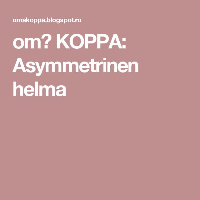 omⒶ KOPPA: Asymmetrinen helma