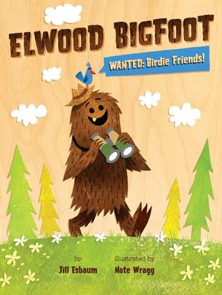 Elwood BigFoot Wanted: Birdie Friends! by Jill Esbaum and Nate Wragg