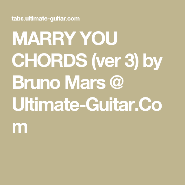 Marry You Chords Ver 3 By Bruno Mars Ultimate Guitar We Be