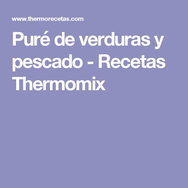 Puré de verduras y pescado - Recetas Thermomix