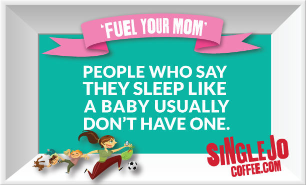 People who say they sleep like a baby usually don't have one. #momswisdom