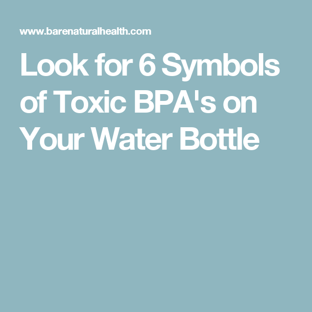 Look For 6 Symbols Of Toxic Bpas On Your Water Bottle Good To