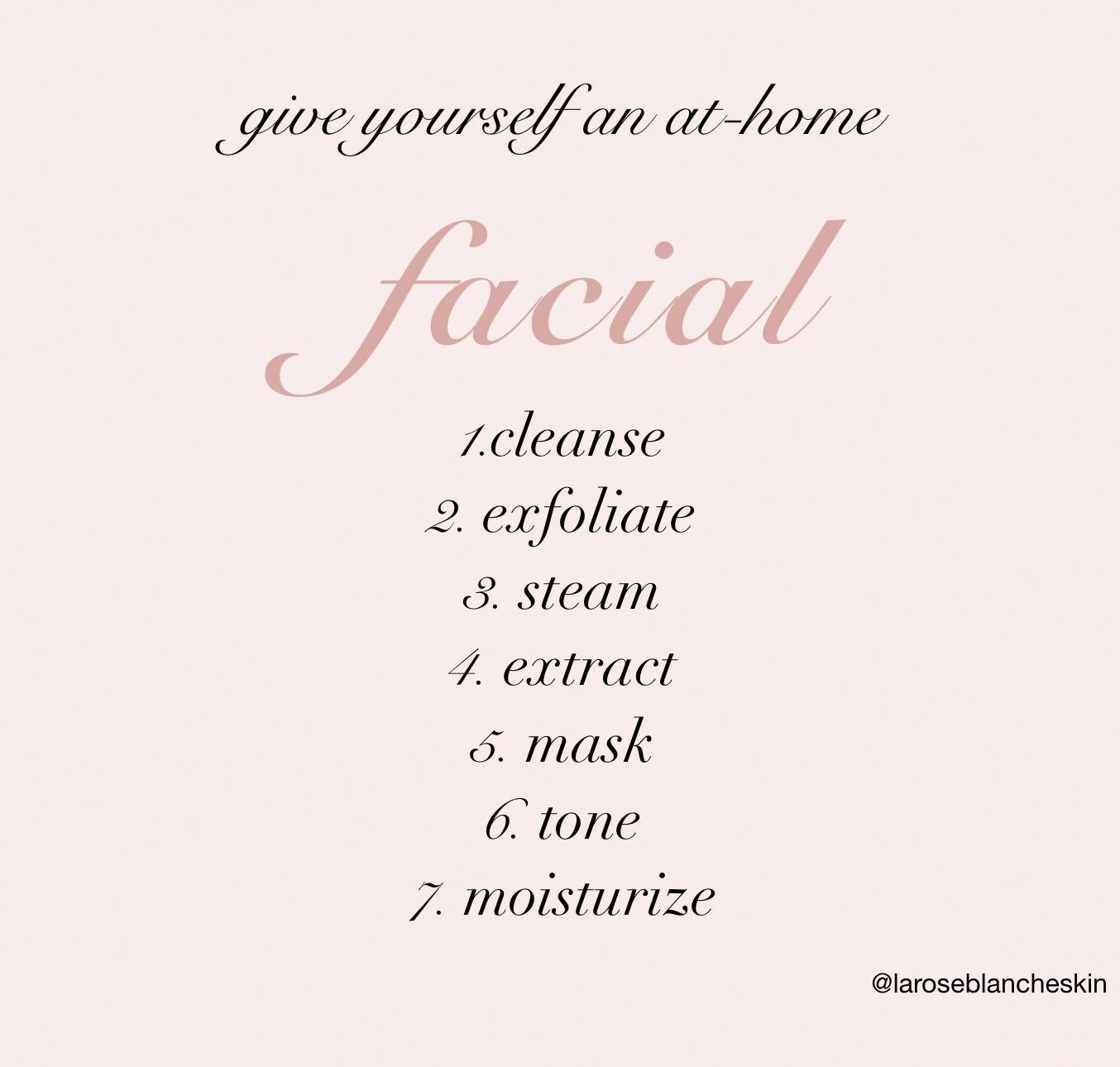 1. Cleanse 2. Exfoliate 3. Steam 4. Extract 5. Mask 6