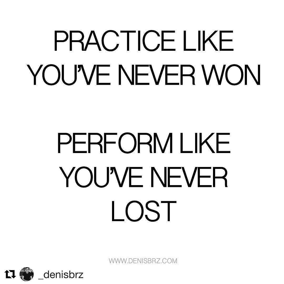 Repost At Denisbrz At Getrepost Practice Like Youve Never Won And