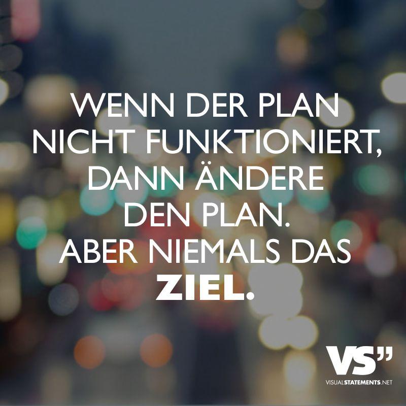 Wenn der Plan nicht funktioniert, dann ändere den Plan. Aber niemals das Ziel. - VISUAL STATEMENTS