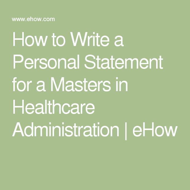 How To Write A Personal Statement For A Masters In Healthcare Administration Healthcare Administration Personal Statement Grad School Personal Statement