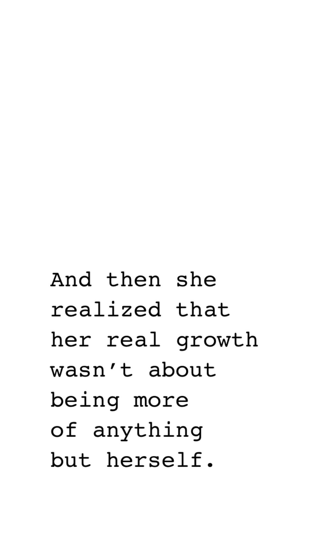 The real growth is being more of yourself