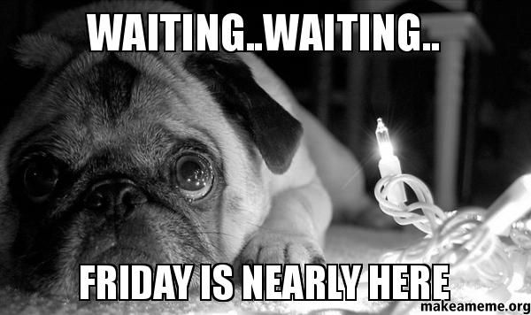 5d02b28927695f4835859463718d25a1 waiting on friday meme wait pinterest friday meme