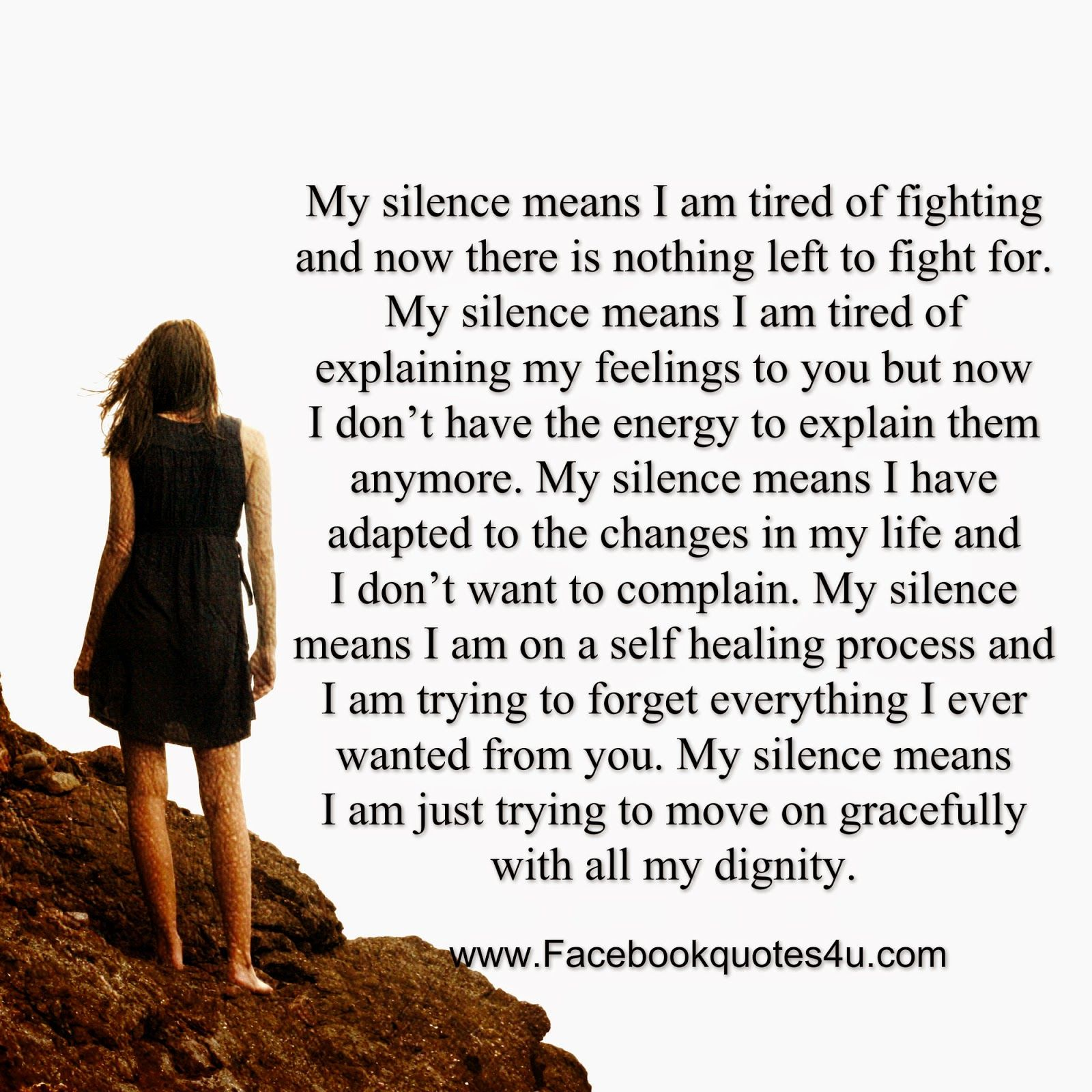 My Silence Means I Am Tired Of Fighting And Now There Is Nothing Left To Fight For My Silence Means I Am Silence Quotes Done Trying Quotes Meant To Be Quotes