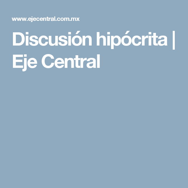 Discusión hipócrita | Eje Central