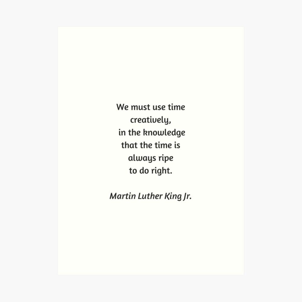 ' Martin Luther King Inspirational Quote - We must use time creatively' Art Print by IdeasForArtists