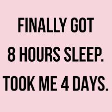Image Result For I Finally Got 8 Hours Of Sleep It Took Me 4 Days 8 Hours Of Sleep Day Sleep
