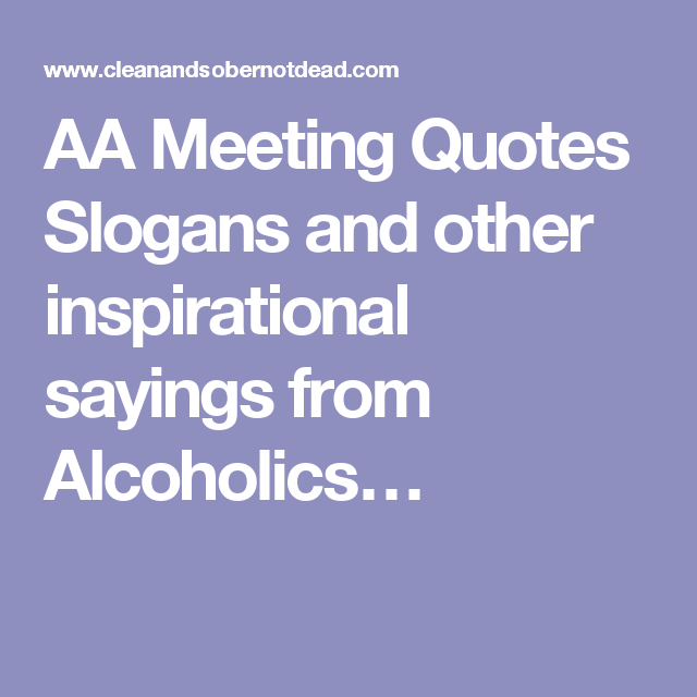 Inspirational Quotes For Recovering Alcoholics: Find An Alcoholics Anonymous Meeting