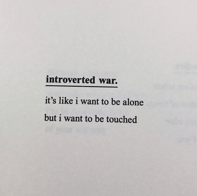 introverted war: it's like i want to be alone, but i want to be touched