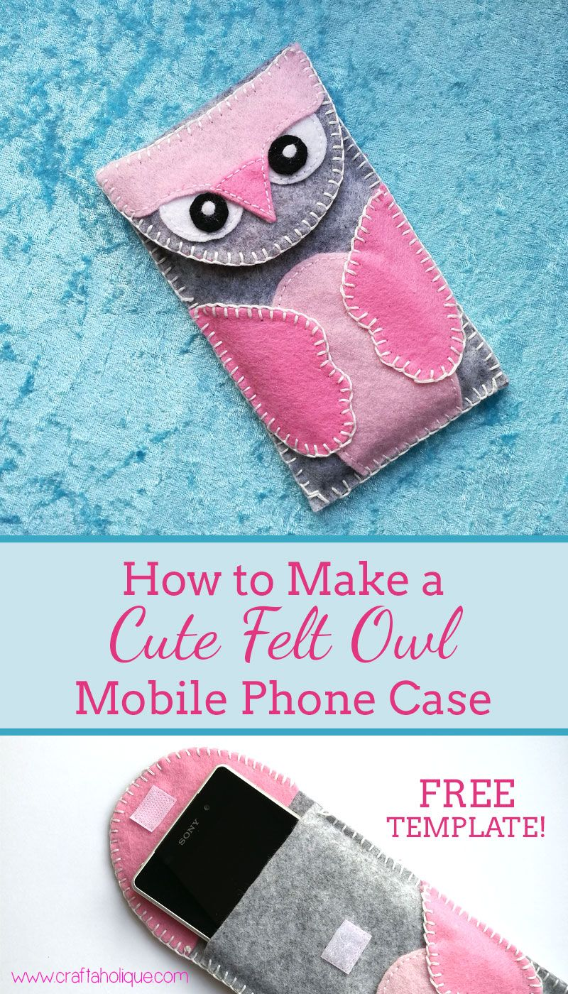 How To Make A Felt Owl Mobile Phone Case Me Crafts Pinterest Wwwhomemadeelectronicscom Cute This Is An Easy Sewing Project That Can Be Made In Day Find Out It And Download Free Templates Post