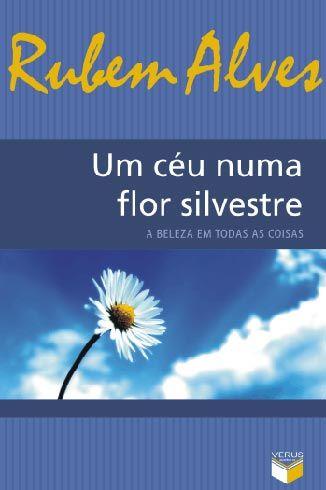 Um Ceu Numa Flor Silvestre De Rubem Alves Autores Brasileiros