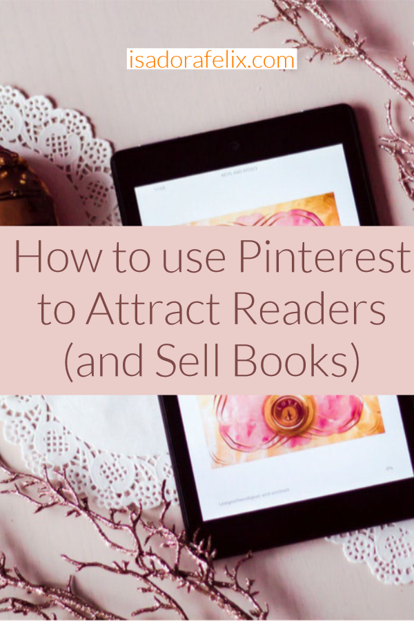 How To Use Pinterest To Attract Readers And Sell Books Writing Memes Writing A Book Make Money Writing
