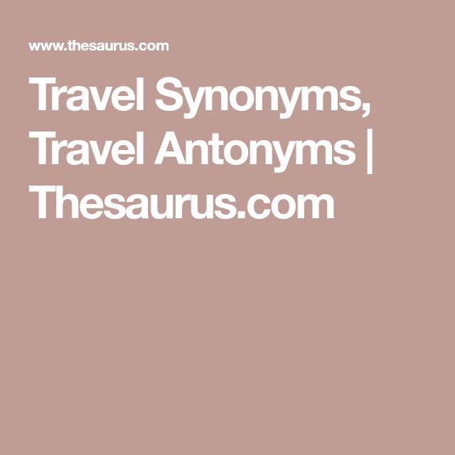 Travel Synonyms, Travel Antonyms  Thesaurus.com  Synonym, Thesaurus, Travel