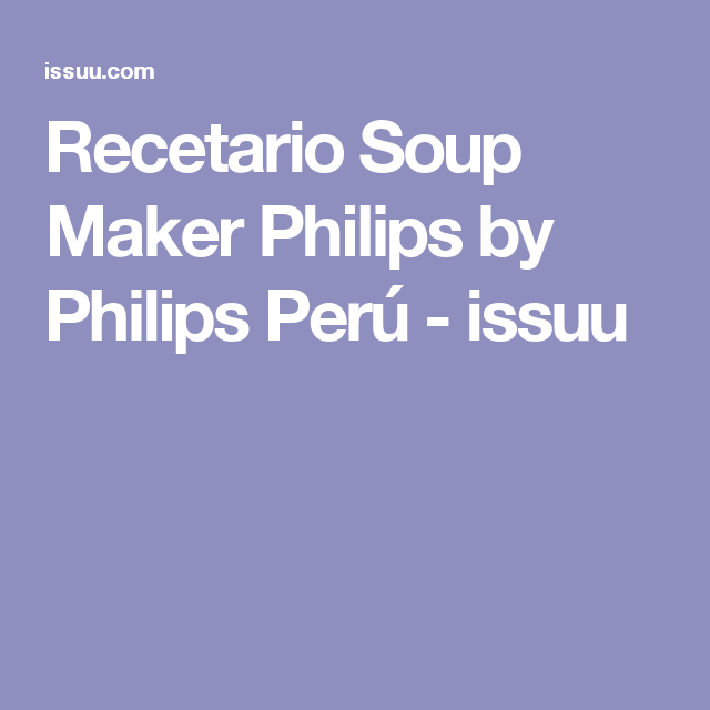 Recetario Soup Maker Philips by Philips Perú - issuu
