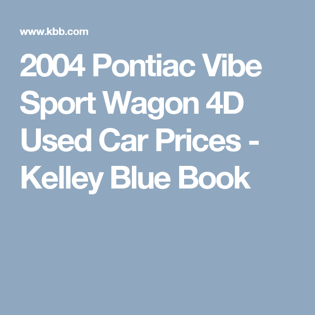 2004 Pontiac Vibe Sport Wagon 4D Used Car Prices - Kelley Blue Book
