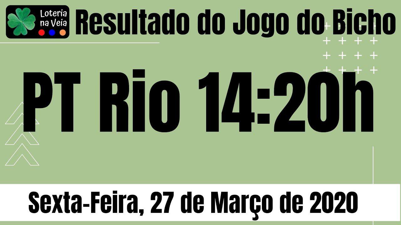Pt Rio Resultado Jogo Do Bicho 14 20 Hs 27 03 2020 Sexta Feira Em 2020