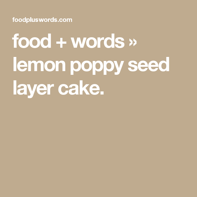 food words a lemon poppy seed layer cake