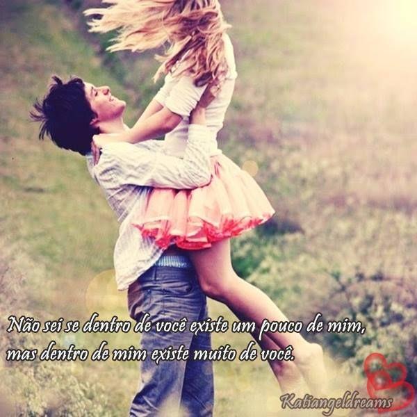 Não sei se dentro de você existe um pouco de mim, mas dentro de mim existe muito de você.