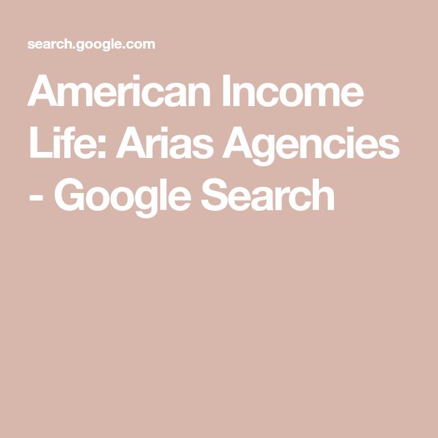 American Income Life Arias Agencies Google Search Life Income American