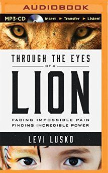 Through the Eyes of a Lion: Facing Impossible Pain, Finding Incredible Power by Levi Lusko