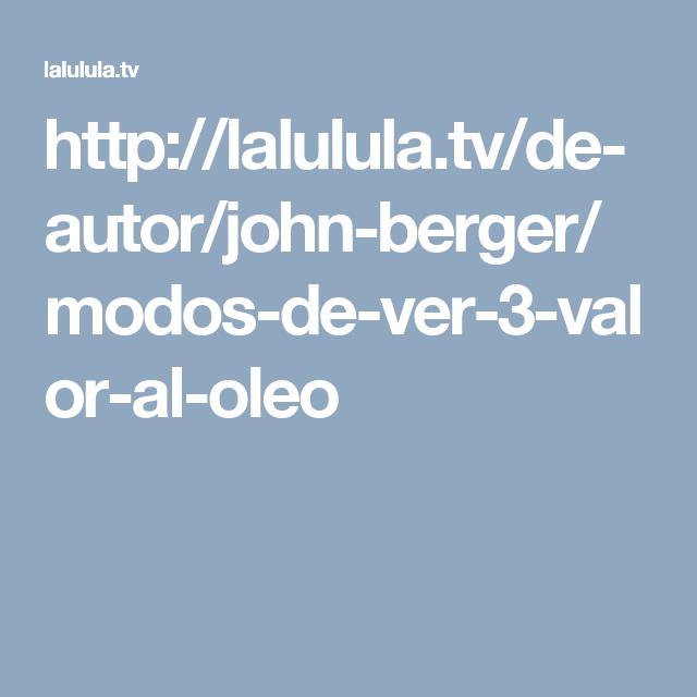 http://lalulula.tv/de-autor/john-berger/modos-de-ver-3-valor-al-oleo