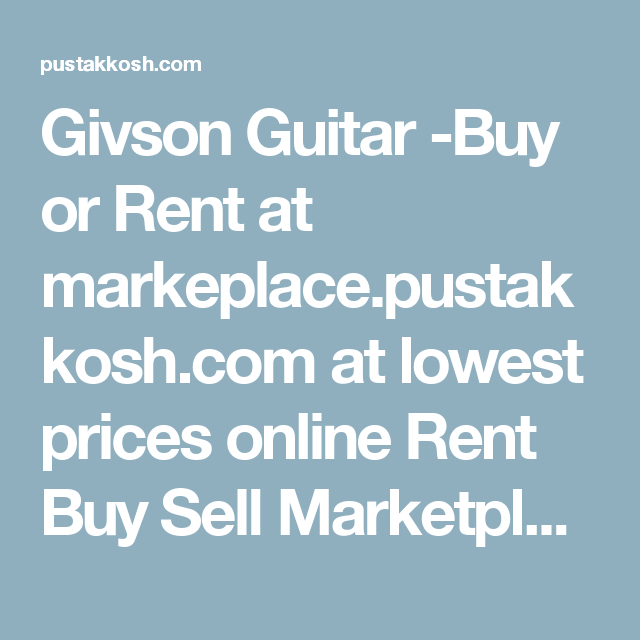 Givson Guitar -Buy or Rent at markeplace.pustakkosh.com at lowest prices online Rent Buy Sell Marketplace - marketplace.pustakkosh.com