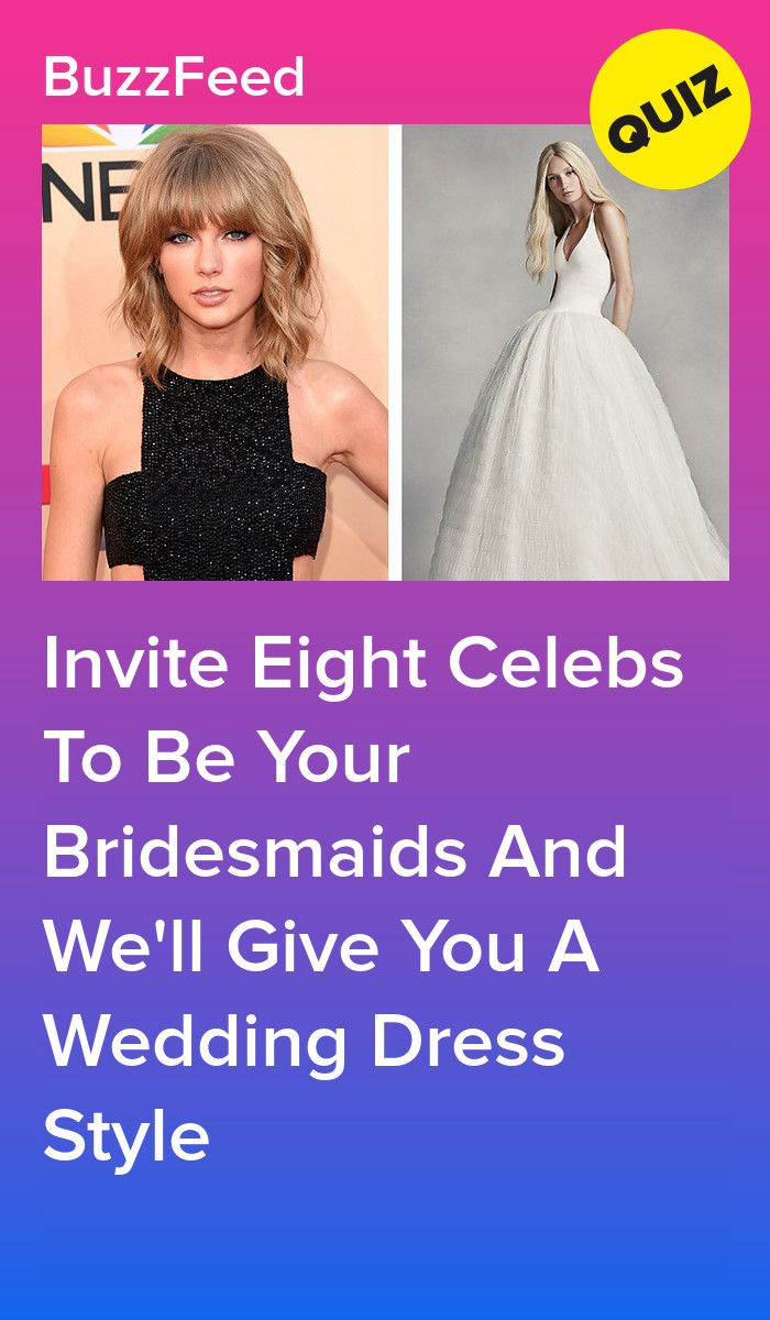 Invite Eight Celebs To Be Your Bridesmaids And We Ll Give