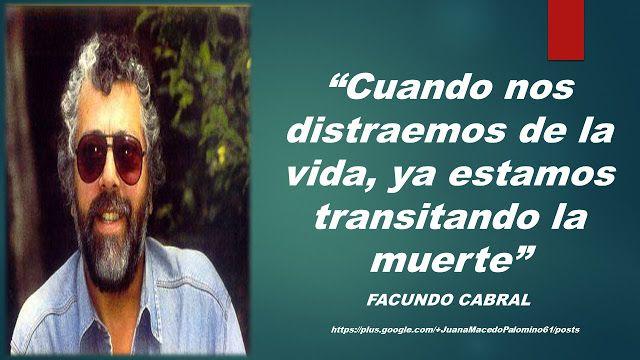 JUANA MACEDO  Facundo Cabral, Biblia, Frases y Reflexiones: Cuando nos distraemos de la vida, ya estamos trans...