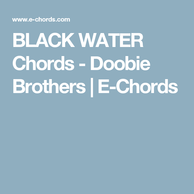 Black Water Chords Doobie Brothers E Chords Guitar Space