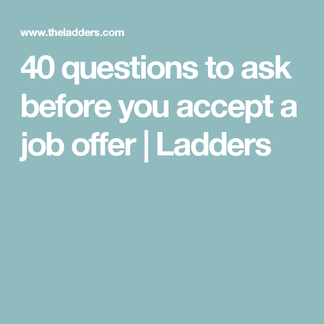 40 Questions To Ask Before You Accept A Job Offer Work This