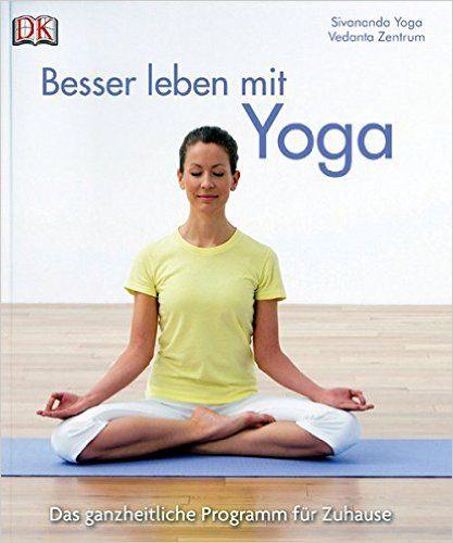 Besser Leben Mit Yoga Das Ganzheitliche Programm Fur Zu Hause Amazon De Sivananda Yoga Vedanta Zentrum Bucher Yoga Gut Leben Programm