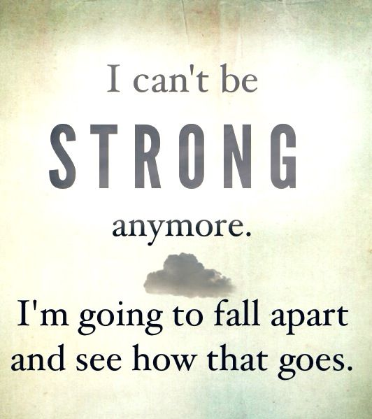 Powerful Little Quote Sad Quotes T: I Can't Be Strong Anymore... LOL... I Need To Print This