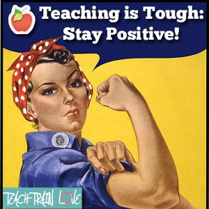 Teaching is Tough:  Stay Positive! A great read to help remember the good things about teaching and some great advice!  MUST READ FOR TEACHERS!