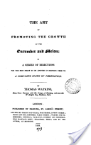 """The Art of Promoting the Growth of the Cucumber and Melon: In a Series of Directions for the Best Means to Be Adopted in Bringing Them to a Complete State of Perfection"" - Thomas Watkins, 1824, 84"