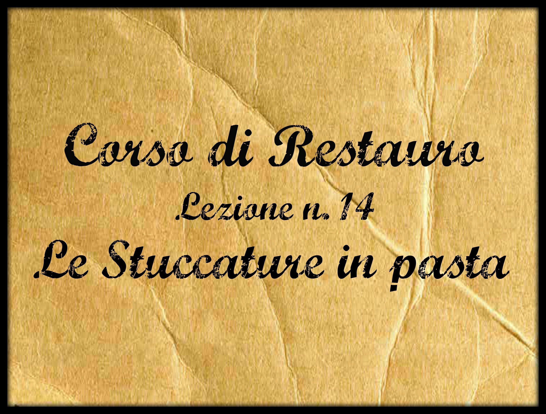 Corso di Restauro, lez.n.14 Le Stuccature in Pasta  -  Arte per Te