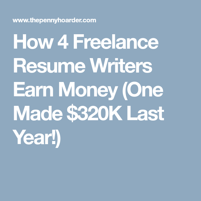 Professional Resume Writers How 4 Freelance Resume Writers Earn Money One Made $320K Last Year .