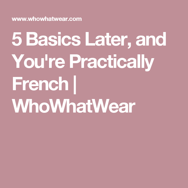 5 Basics Later, and You're Practically French | WhoWhatWear