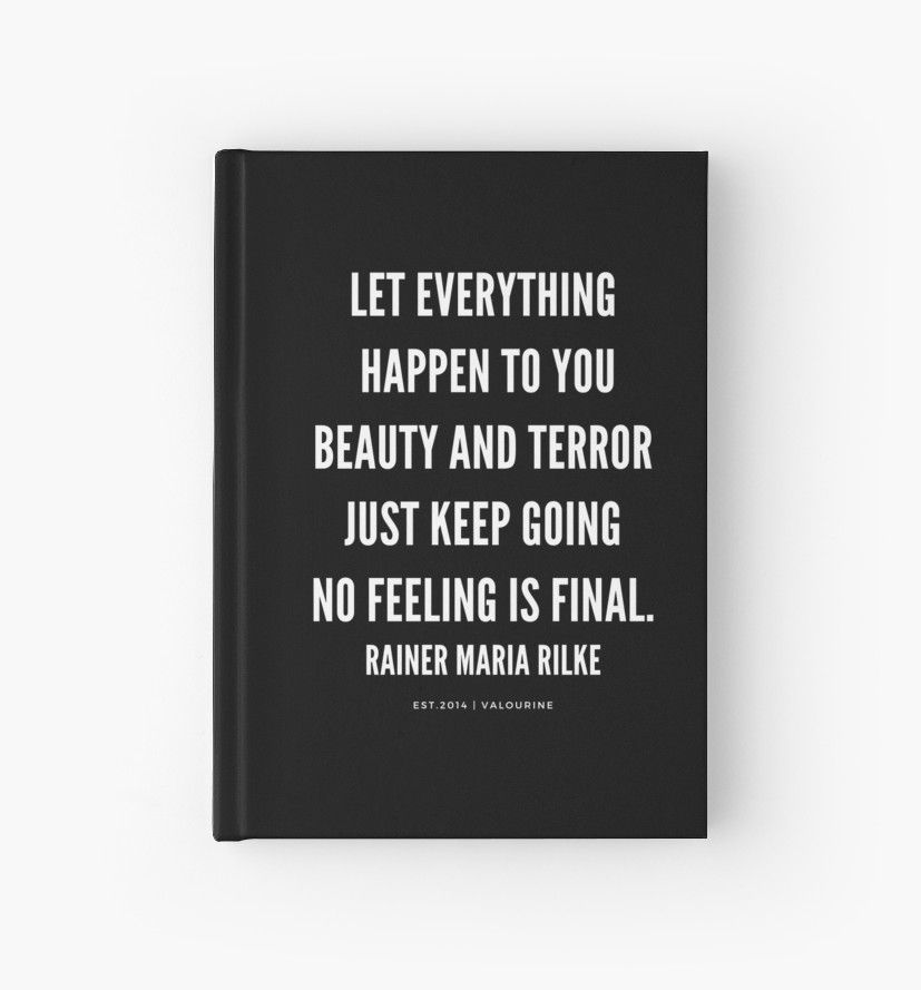 Rainer Maria Rilke Quote | Let everything happen to you ...
