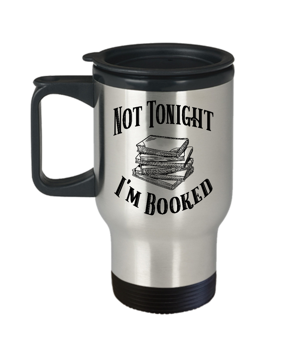 Not Tonight I'm Booked Travel Mug with Lid Stainless