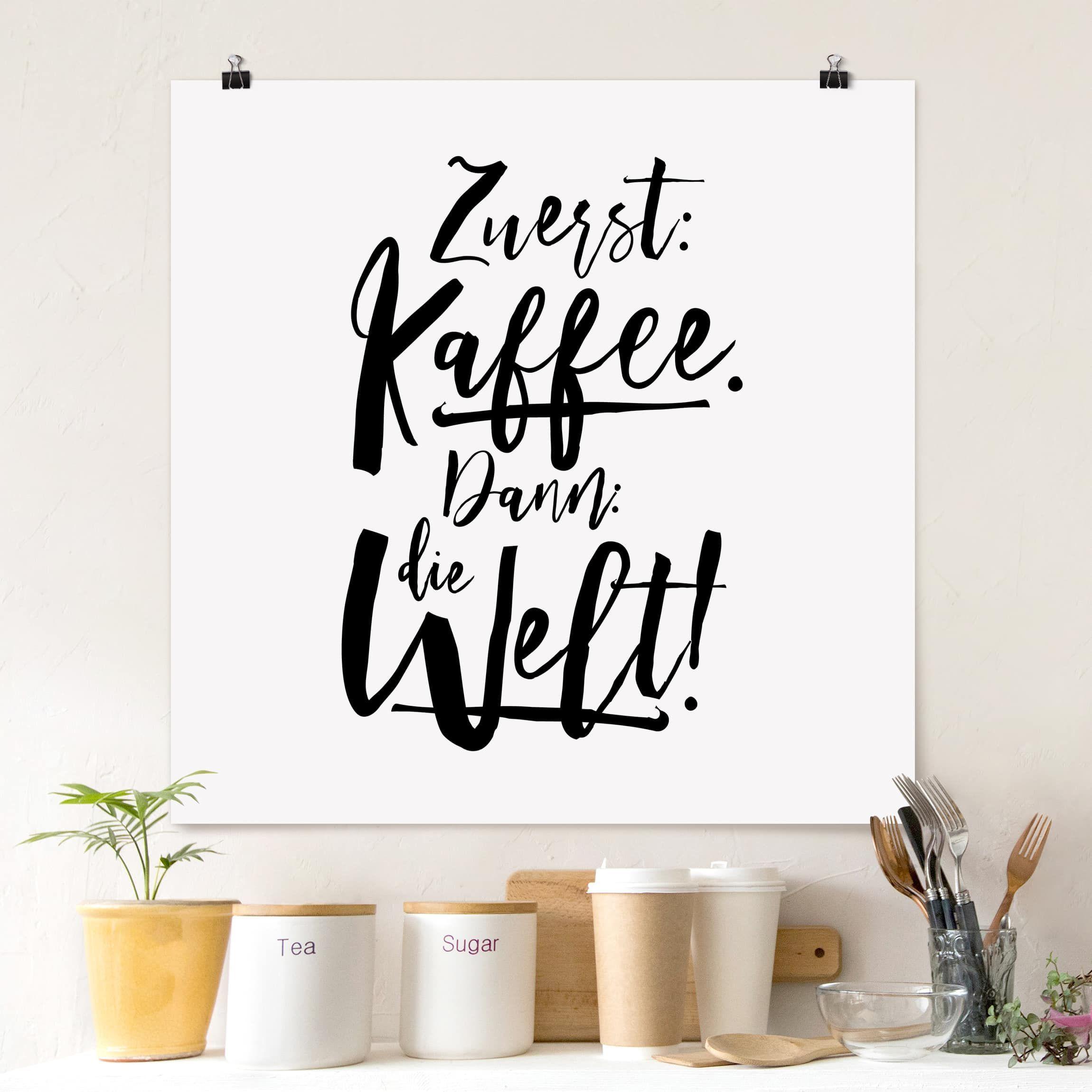 Poster Zuerst Kaffee Dann Die Welt Quadrat 1 1 In 2020 Posterdrucke Kaffee Poster Poster