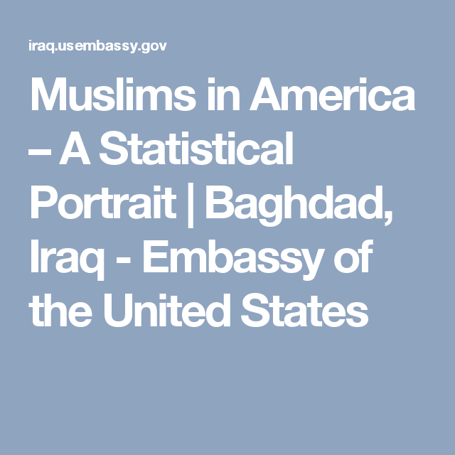 Muslims in America – A Statistical Portrait | Baghdad, Iraq - Embassy of the United States