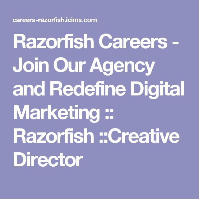 Razorfish Careers Join Our Agency And Redefine Digital Marketing Razorfish Creative Director Digital Marketing Creative Director Marketing