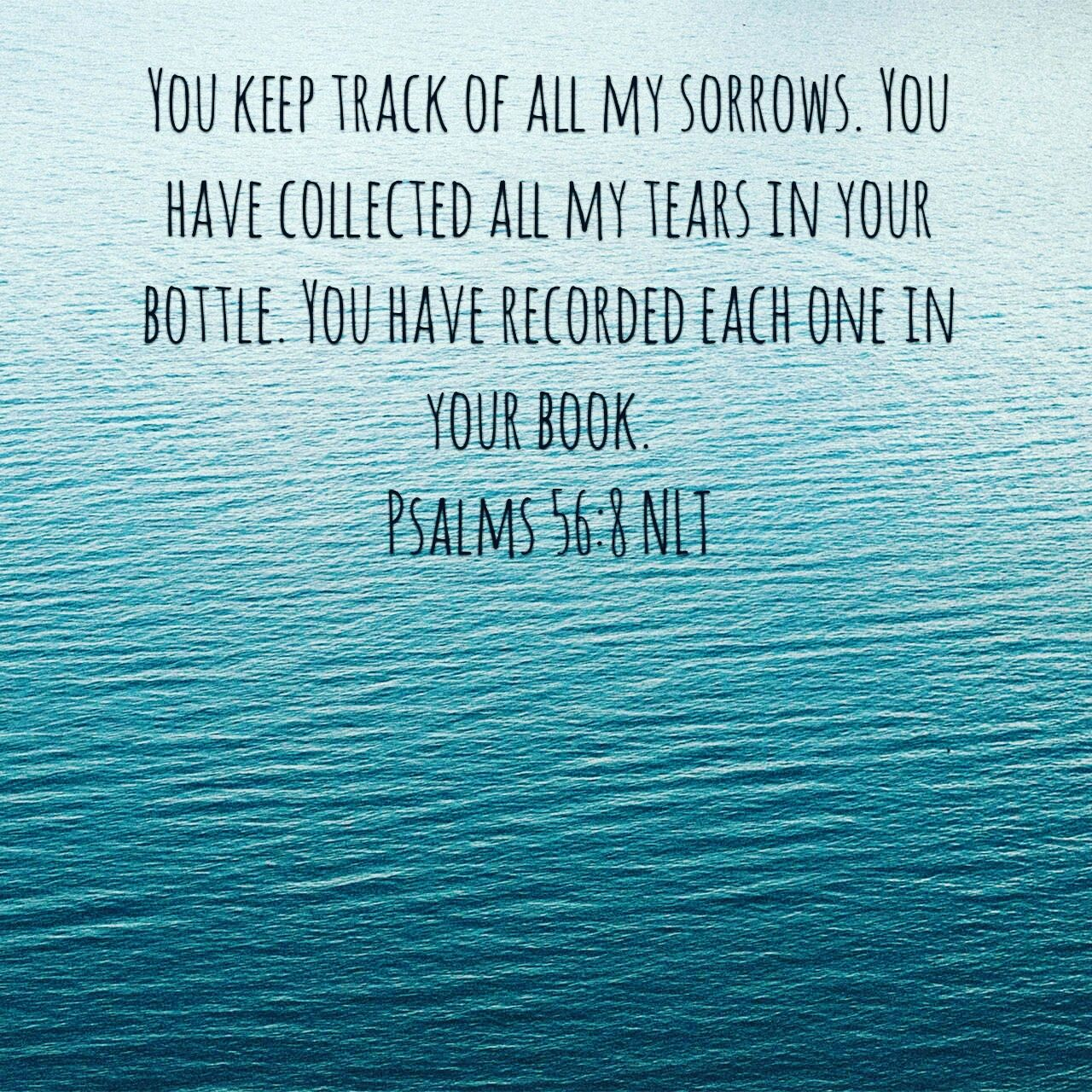 God is catching your tears