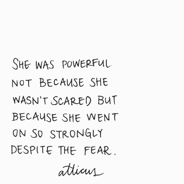 She Was Powerful Not Because She Wasnt Scared But Because She Went